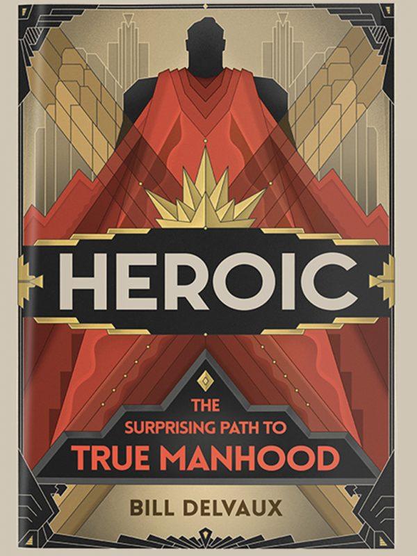 Heroic, true manhood, by Bill Delvaux