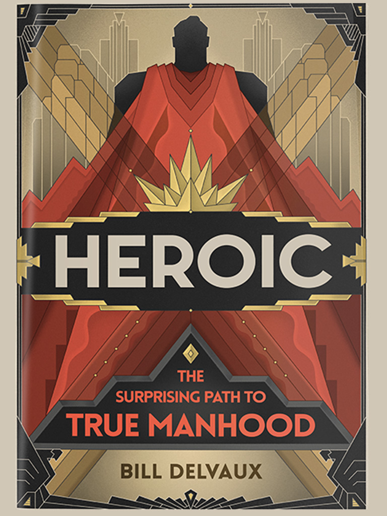 Heroic, true manhood, by Bill Delvaux